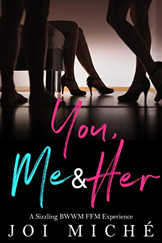 Book Cover: You, Me & Her: A Sizzling BWWM FFM Experience