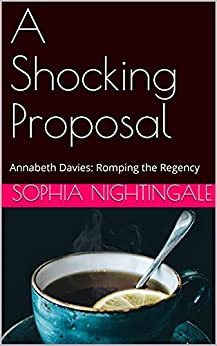 Book Cover: A Shocking Proposal: Annabeth Davies: Romping the Regency (Regency Romp Book 5)