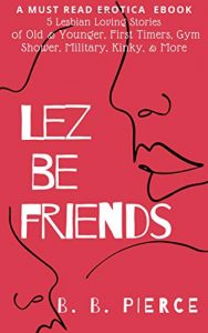 Book Cover: Lez Be Friends: 5 Lesbian Loving Stories of Old and Younger