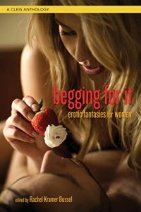 Book Cover: Begging For It: Erotic Fantasies for Women