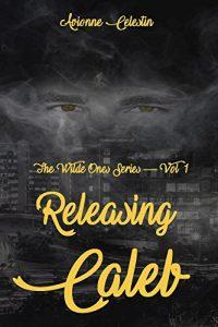 Book Cover: Releasing Caleb (The Wilde Ones Series Book 1)
