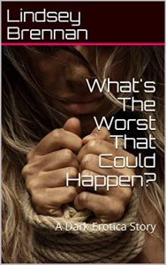 Book Cover: What's The Worst That Could Happen?: A Dark Erotica Story